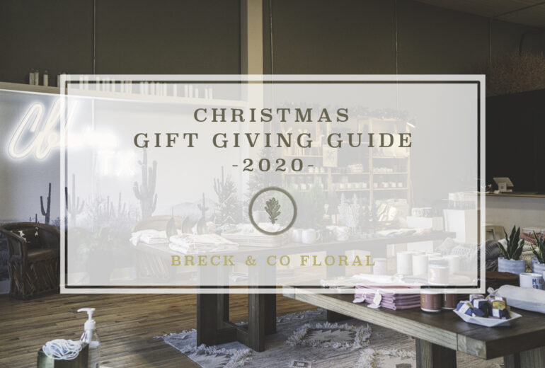 Gift Giving Guide 2020 // Breck & Co. Floral